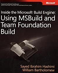 Inside The Microsoft Build Engine: Using MSBuild & Team Foundation Build: Using MSBuild and Team Foundation Build (PRO-Developer) 1st (first) Edition by Hashimi, Sayed Ibrahim, Bartholomew, William published by MICROSOFT PRESS (2009)