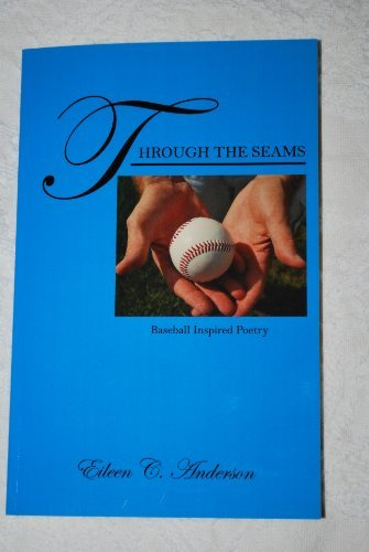 Through the Seams: Baseball Inspired Poetry by Eileen C Anderson (2010-10-29)
