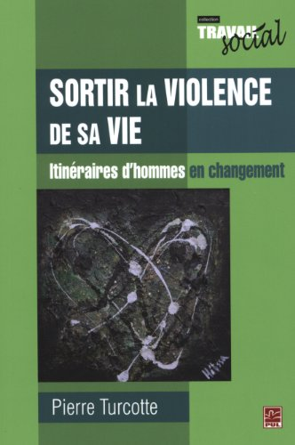 Sortir la violence de sa vie : Itinéraires d'...