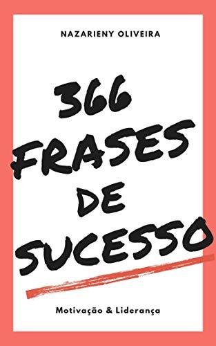 366 Frases De Sucesso Motivação E Liderança Portuguese