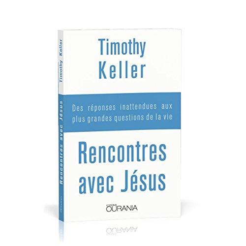 Rencontres avec Jésus : Des réponses inattendues aux plus grandes questions de la vie por Timothy Keller