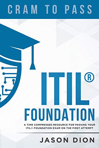 ITIL® Foundation: A Time Compressed Resource To Passing the ITIL® Foundation Exam on Your First Attempt (Cram to Pass Book 1) (English Edition)