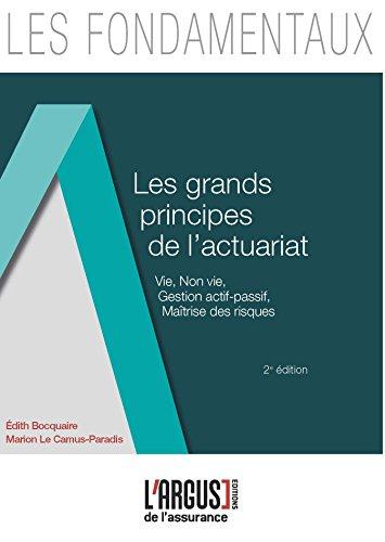 Les Grands Principes de l'Actuariat : Vie, non vie, gestion actif-passif, maîtrise des risques