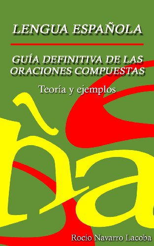 La guía definitiva de las oraciones compuestas - Teoría y ejemplos (Fichas de gramática española) (Spanish Edition)
