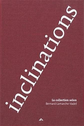 Inclinations: La collection selon Bernard Lamarche-Vadel