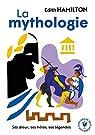 La mythologie : Ses dieux, ses héros, ses légendes par Hamilton