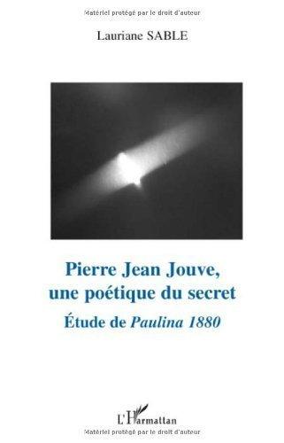 Pierre Jean Jouve, une potique du secret : Etude de Paulina 1880 de Lauriane Sable (4 dcembre 2008) Broch