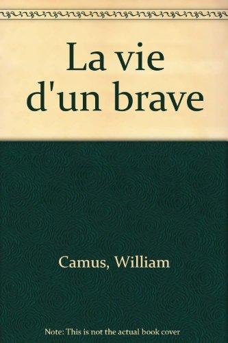 La vie d'un brave par William Camus