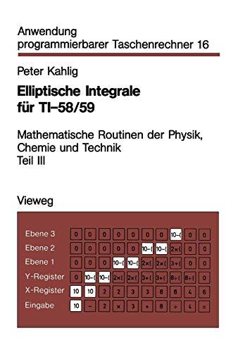 Elliptische Integrale für Ti-58, 59 (Anwendung programmierbarer Taschenrechner, Band 16)