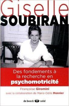 Gisèle Soubiran : Des fondements à la recherche en psychomotricité de Françoise Giromini,Marie-Odile Monnier (Collaborateur) ( 17 septembre 2014 )