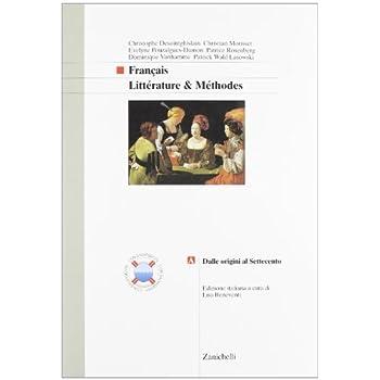Français. Littérature & Méthodes. Vol. A: Dalle Origini Al Settecento