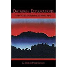 [(Database Explorations : Essays on The Third Manifesto and Related Topics)] [By (author) C.J. Date ] published on (July, 2010)
