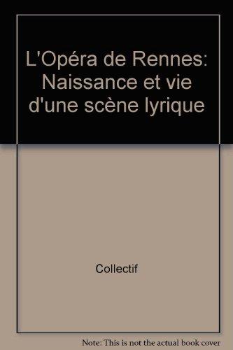L'opéra de Rennes Naissance et vie d'une scène lyrique