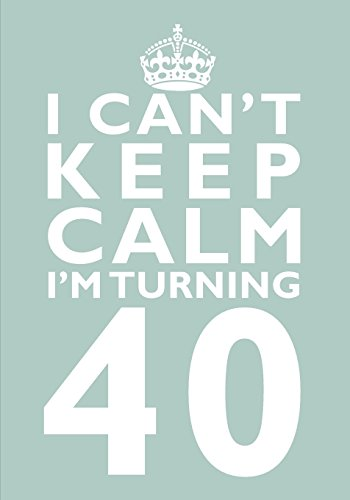 I Cant Keep Calm Im Turning 40 Birthday Gift Notebook 7