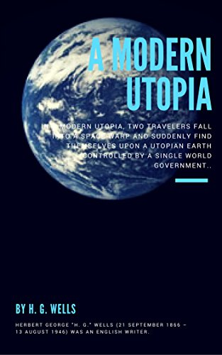 A Modern Utopia: by H. G. Wells (English Edition)