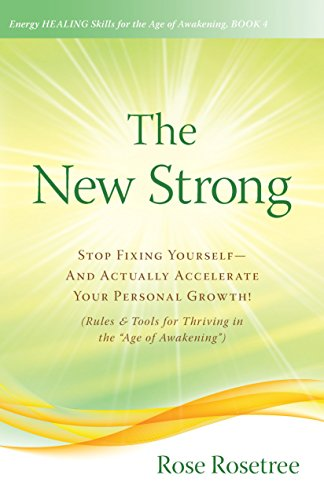 "The New Strong: Stop Fixing Yourself—And Actually Accelerate Your Personal Growth! (Rules & Tools for Thriving in the ""Age of Awakening"") (Energy HEALING ... Age of Awakening Book 4) (English Edition)"
