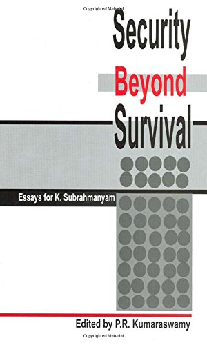 security-beyond-survival-essays-for-k-subrahmanyam