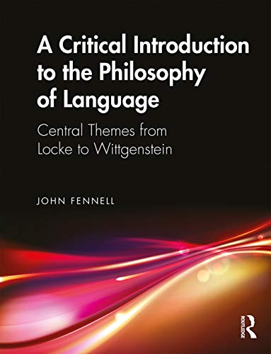 Descargar gratis A Critical Introduction to the Philosophy of Language: Central Themes from Locke to Wittgenstein Epub