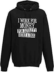 Slogan Clothing Company I Work for Money for Loyalty for Loyalty Hire a Dog Adults Hoodie from Slogan Clothing Company