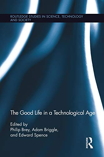 The Good Life in a Technological Age (Routledge Studies in Science, Technology and Society)