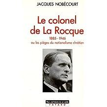 Le Colonel de La Rocque (1885-1946). Ou les pièges du nationalisme chrétien