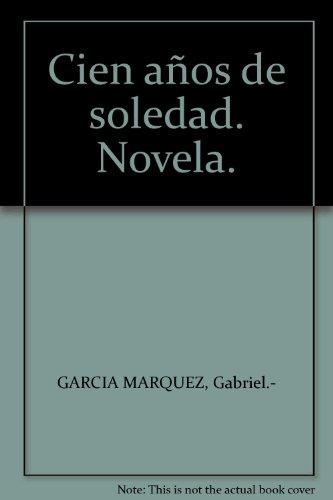 Cien años de soledad. Novela. [Tapa blanda] by GARCIA MARQUEZ, Gabriel.-