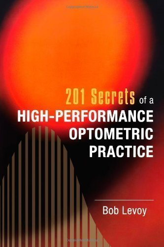 201 Secrets of a High-Performance Optometric Practice by Levoy, Bob Published by CreateSpace Independent Publishing Platform 1st (first) edition (2011) Paperback