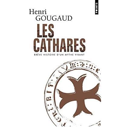 Les Cathares. Brève histoire d'un mythe vivant