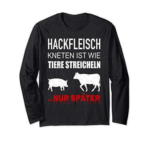 Hackfleisch Kneten Ist Wie Tiere Streicheln Langarmshirt