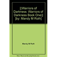 [(Warriors of Darkness: Warriors of Darkness Book One)] [by: Mandy M Roth]