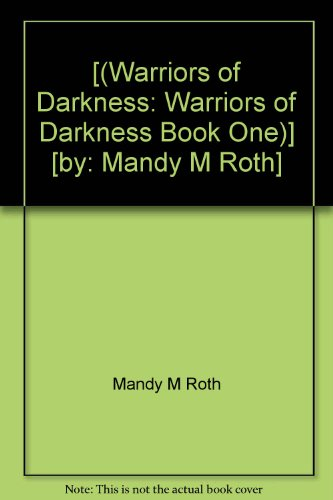 [(Warriors of Darkness: Warriors of Darkness Book One)] [by: Mandy M Roth]