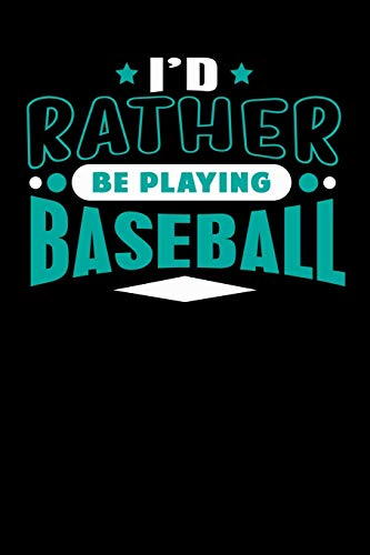 I'd Rather Be Playing Baseball: Blank Lined Notebook Journal