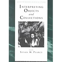 [Interpreting Objects and Collections] (By: Susan M. Pearce) [published: December, 1994]
