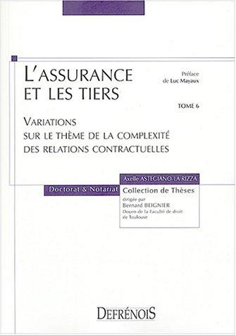 L'assurance et les tiers : Tome 6 : Variations sur le thme de la complexit des relations contractuelles