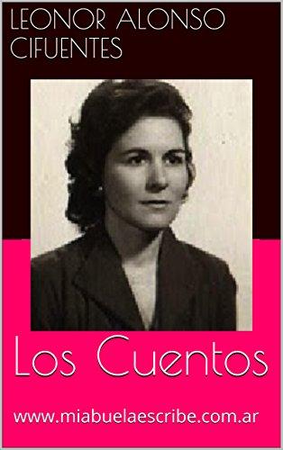 Los Cuentos: www.miabuelaescribe.com.ar (Mi Abuela Escribe: La obra de Leonor Alonso Cifuentes nº 1)