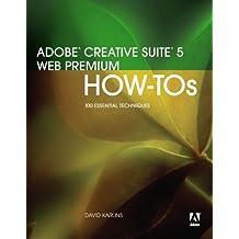 Adobe Creative Suite 5 Web Premium How-Tos: 100 Essential Techniques by David Karlins (2010-08-17)