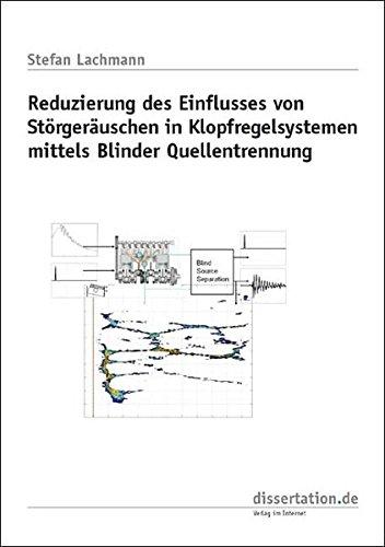 Reduzierung des Einflusses von Störgeräuschen in Klopfregelsystemen mittels Blinder Quellentrennung (Dissertation Classic)