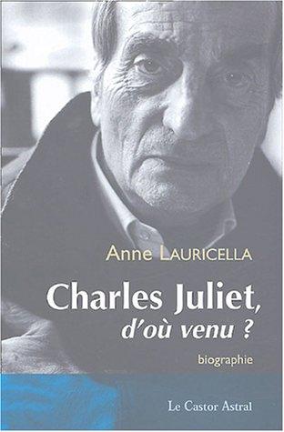 Charles Juliet - D'où venu ?
