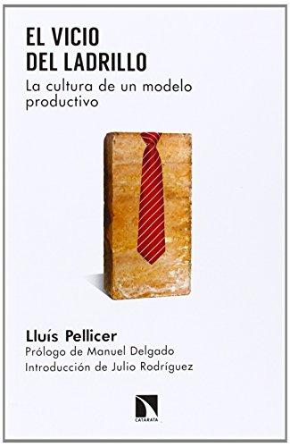 El vicio del ladrillo : la cultura de un modelo productivo