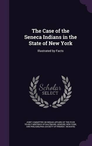 The Case of the Seneca Indians in the State of New York: Illustrated by Facts