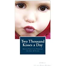 Two Thousand Kisses a Day: Gentle Parenting Through the Ages and Stages (A Little Hearts Handbook) (English Edition)