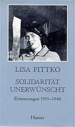 Solidarität unerwünscht: Meine Flucht durch Europa. Erinnerungen 1933-1940
