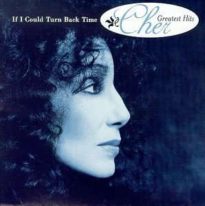 If I Could Turn Back Time: Cher Greatest Hits