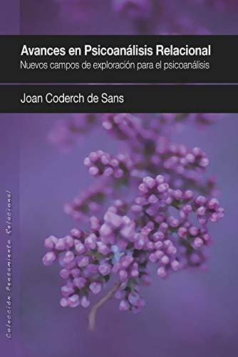 AVANCES EN PSICOANÁLISIS RELACIONAL: Nuevos campos de exploración para el Psicoanálisis (PENSAMIENTO RELACIONAL) por JOAN CODERCH DE SANS