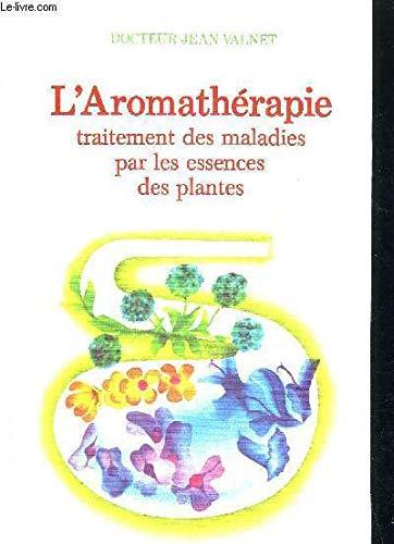 Traitement des maladies par les essences des plantes : L'aromathérapie (Médecines et traitements naturels)