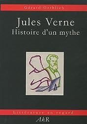 Jules Verne : Histoire d'un mythe
