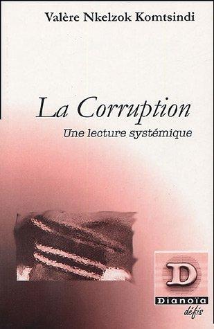 La corruption : Une lecture systémique par Valère Nkelzok Komtsindi