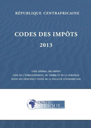 Centrafrique - Code General des Impots 2013 par Droit-Afrique