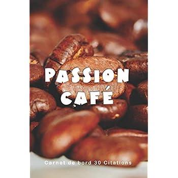 PASSION CAFÉ - Carnet de bord 30 citations: Cahier Journal