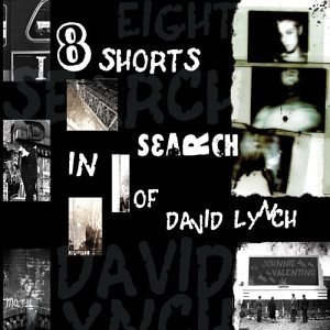 8 Shorts in Search of David Lynch